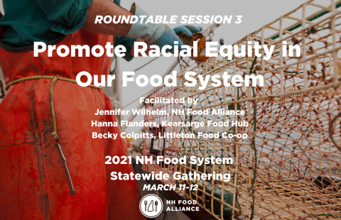 2021 NH Food System Statewide Gathering Roundtable Promote Racial Equity in Our Food System